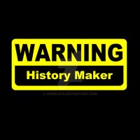 WARNING history maker by Angelic14