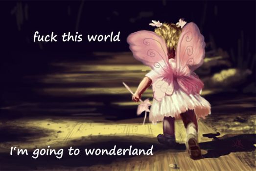 Fuck this world, I'm going to wonderland! by villepainting