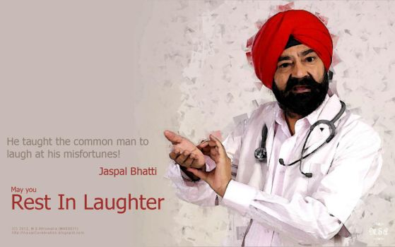Jaspal Bhatti - May you rest in laughter by msahluwalia