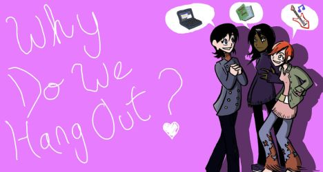 Why Do We Hang Out? by SergeXIII