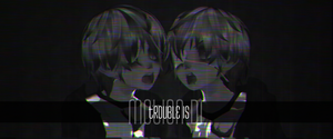 trouble is _MOTION DL by ALLiLReigan