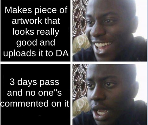 The biggest struggle everyone on DeviantArt has by N1nt3nd053