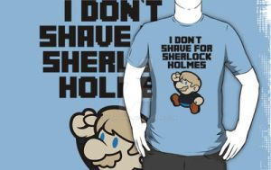 I don't shave for Sherlock Holmes by SaMtRoNiKa
