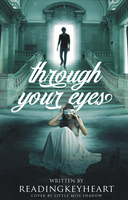 Through Your Eyes by 999msvalkyrie