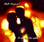 Should i let you go? Or watch this love explode? by Karen-Donna