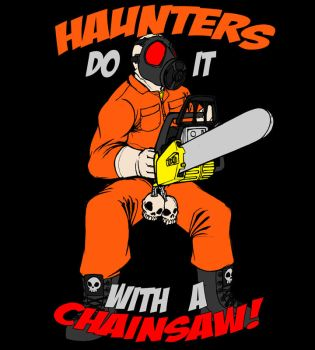 Haunters do it with a Chainsaw! (T-Shirt idea) by bar1scorpio