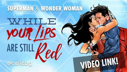 SuperWonder [VIDEO] While your lips are still red by cellebg
