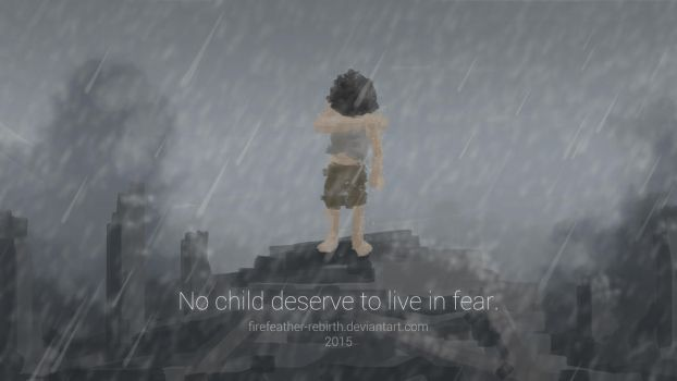 No Child Deserve to Live in Fear by FireFeather-Rebirth