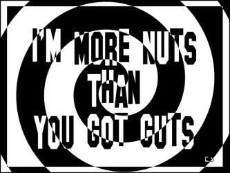 Im more nuts than you got guts by BL8antBand
