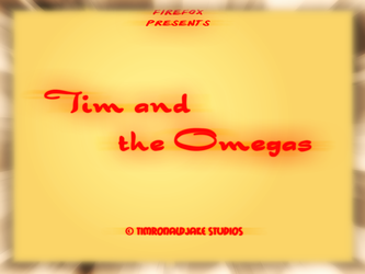 Tim and the Omegas - Title Card by FireFoxOmicron