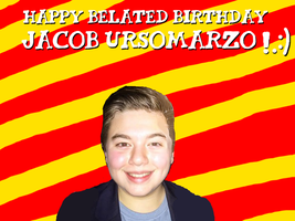 Happy Belated Birthday Jacob Ursomarzo! by Nolan2001