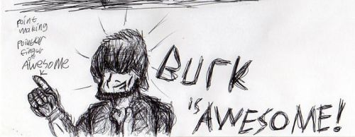Burk epitome of awesome by FelldohTheSquirrel
