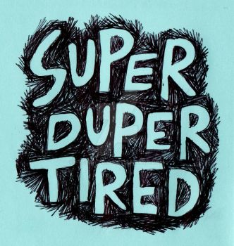 Super Duper Tired by FreaKYzOid