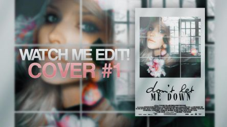 Watch me edit! Cover #1 (collage) by LittleCharmx