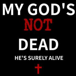 My God's NOT Dead (He's surely ALIVE) by StarArt101