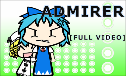 New Video: Admirer (Full) by Reimu-and-Cirno