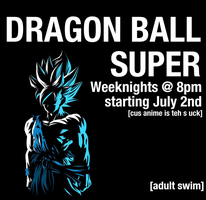Adult Swim - Dragonball Super Weeknights by JPReckless2444