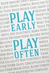 Play Early, Play Often Poster by Democritus