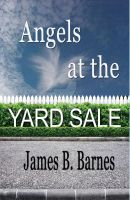 Angels at the Yardsale by James B. Barnes by MBLPress