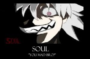 Soul YOU MAD BRO DemotivTIONAL by EpicEmoSkittles