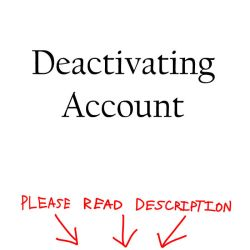Deactivating My Account... by Poppypraise