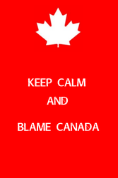 Keep Calm and Blame Canada by la-pomme-de-terre