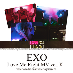 EXO Love me right - MV ver kor by valeriaaeditions