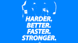 HARDER. BETTER. FASTER. STRONGER
