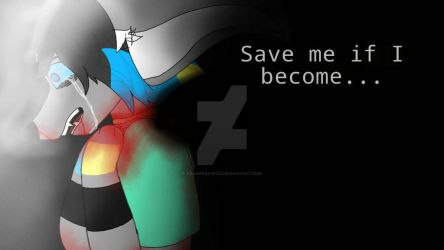 Save me if I become... [Vent] by AraDaFoxyFox