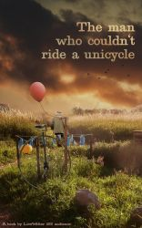 The man who couldn't ride a unicycle by Gamekiller48