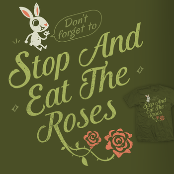 Stop and Eat the Roses - tee by InfinityWave