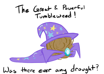 The Great and Powerful Tumbleweed! by HeatResin