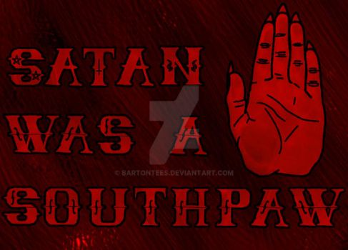 Satan Was a Southpaw by BartonTees