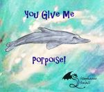 You Give me Porpoise Dolphin Valentine by StephanieSmall