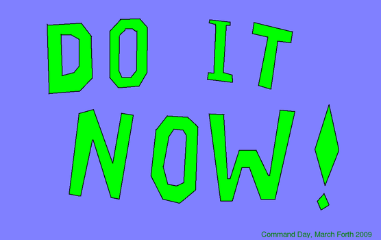 Do It Now - Command Day 2009 by soloact-the-bard