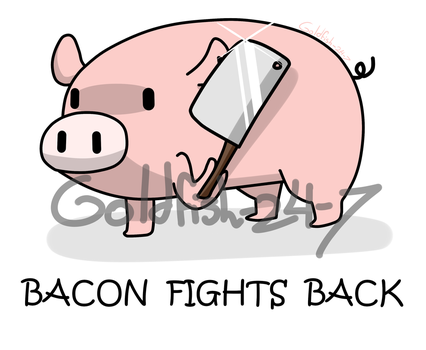 Bacon Fights Back by Goldfish-24-7