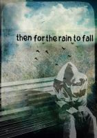 then for the rain to fall by Jungle-UrbanWarrior