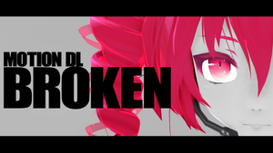 [MMD + Motion DL] Broken by ureshiiiiii