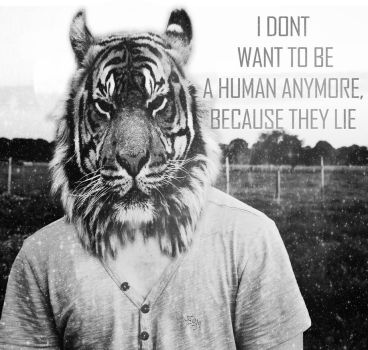I dont want to be a human anymore because they lie by ZeitgeistPhoto