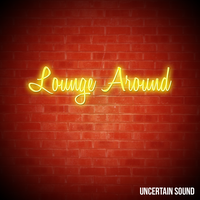 Lounge Around by UncertainSound