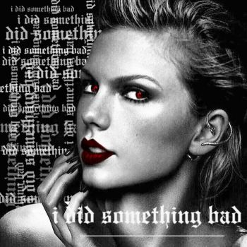 Taylor Swift - I Did Something Bad (pt. ll) by SwimmingFooled