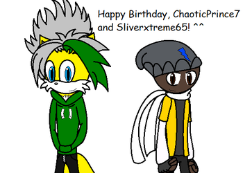 Happy Birthday, ChaoticPrince7 and Silverxtreme65! by AngryFlame321