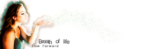 Breath of life: Flow forward by Teeth-Man