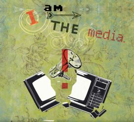i AM the media. Yeah, boiee. by spacesuitcatalyst