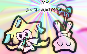 My Jirachi And Mew by Noulin123