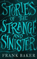 Stories of the Strange and Sinister by mscorley