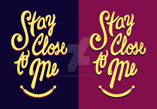 Stay Close to Me [lettering] by SorceressDream