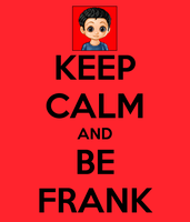 Keep Calm and Be Frank by annabethdp