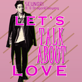 SEUNGRI (G DragonXTaeyang Let's Talk About Love) by mervegk