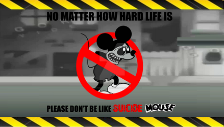 DON'T BE LIKE SUICIDE MOUSE by AnimeCitizen